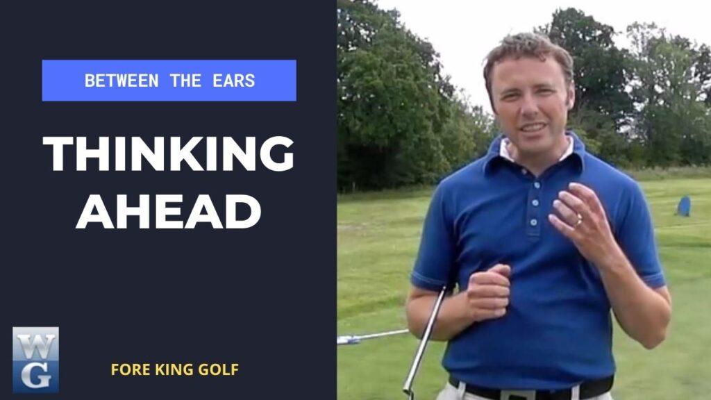 Avoid Thinking Ahead On The Golf Course