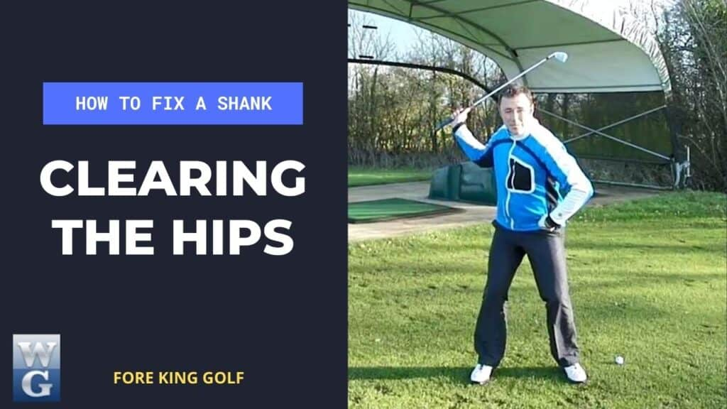 Fix A Shank By Clearing The Hips