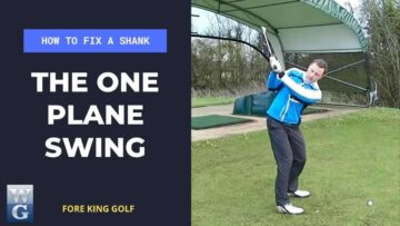 How To Fix A Golf Shank With The One Plane Swing Drill