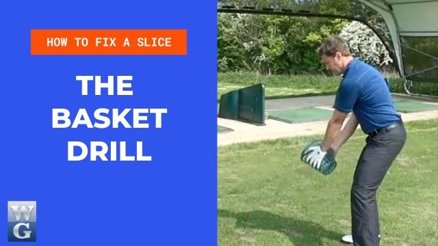 How To Fix A Slice With The Basket Drill