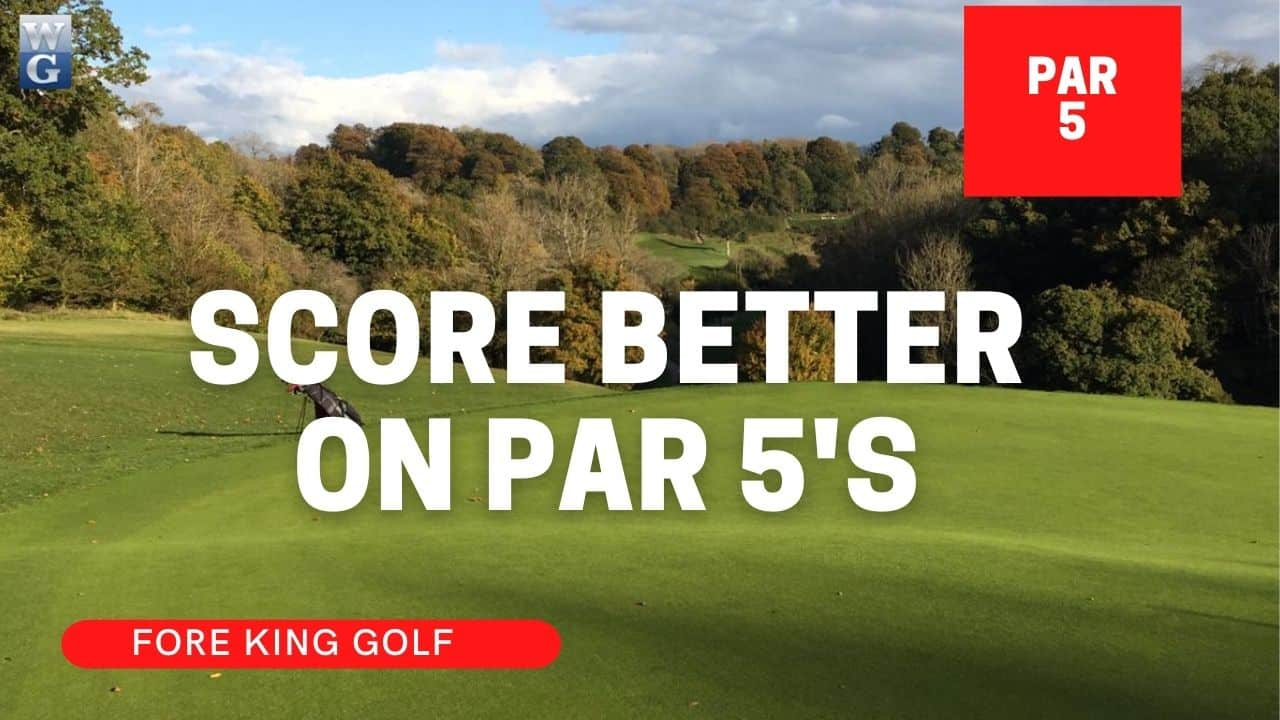 How to Score Better on Par 5's (with On course playing Lesson video)