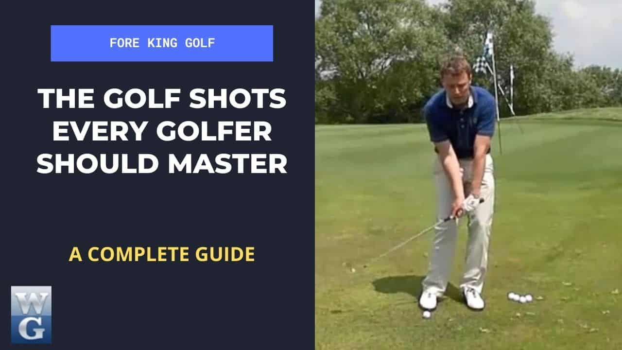 The Golf Shots Every Golfer Must Learn