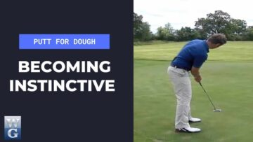 Becoming Instinctive In The Putting Stroke (Putt For Dough Part 18)