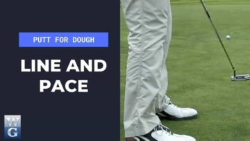 Getting The Correct Line And Pace In The Putting Stroke (Putt For Dough Part 17)