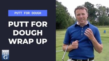 Final Thoughts On Putt For Dough (Putt For Dough Part 23)