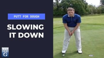 Slowing it Down In The Putting Stroke (Putt For Dough Part 21)