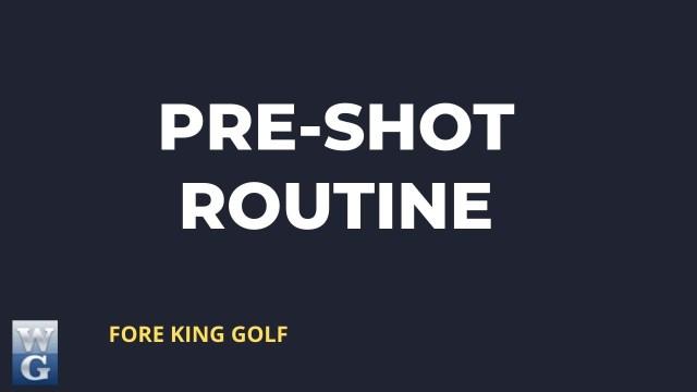 Developing A Pre-Shot Routine