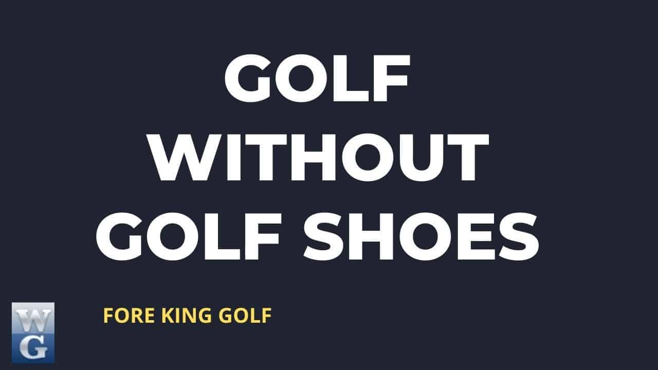 Need To Golf Without Golf Shoes? (Read This First)