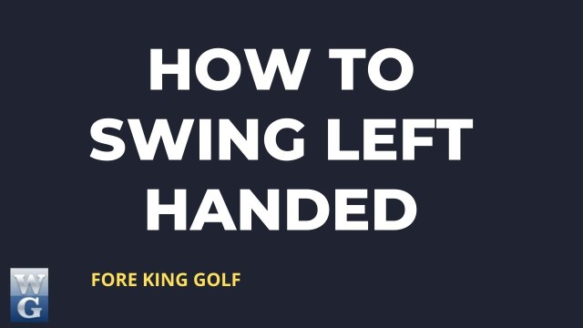How To Golf Swing Left Handed For Beginners