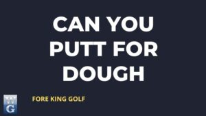 Can You Putt For Dough