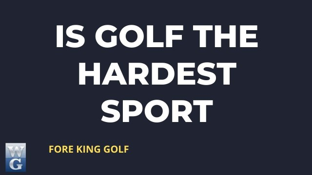 Is Golf The Hardest Sport To Learn