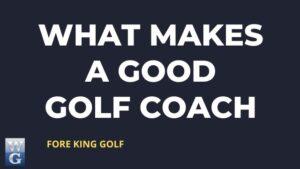 What Makes A Good Golf Coach