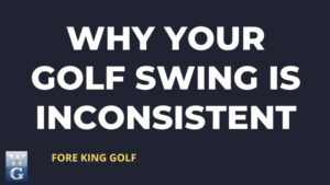 Why Your Golf Swing Is Inconsistent