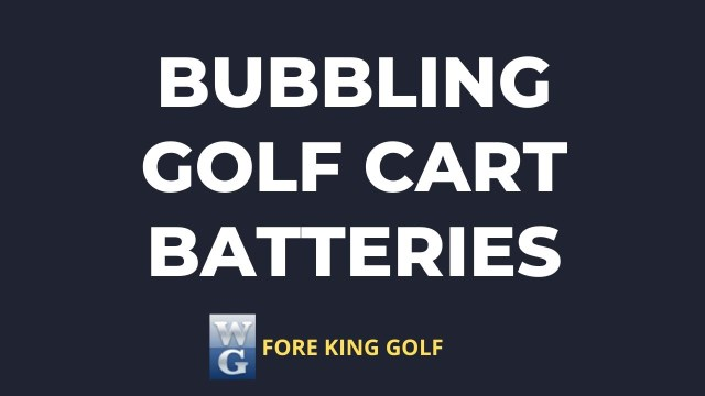 Are Golf Cart Batteries Supposed To Bubble?