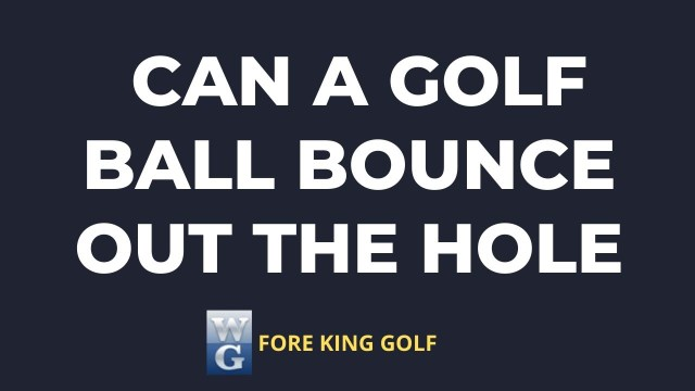 Can A Golf Ball Bounce Out Of The Hole?