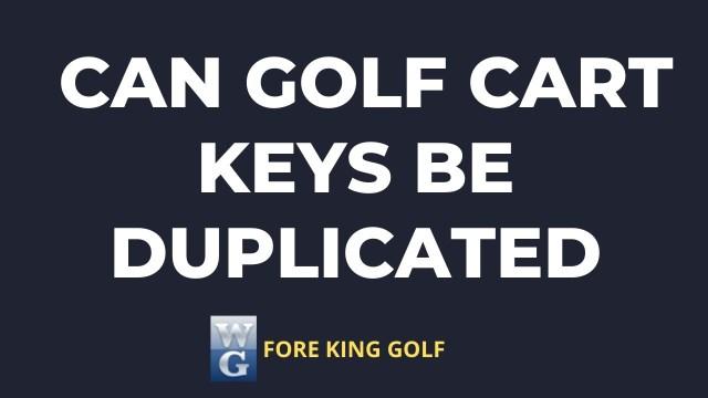 Can Golf Cart Keys Be Duplicated?