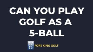 Picture Asking Can You Play Golf As A Five Ball