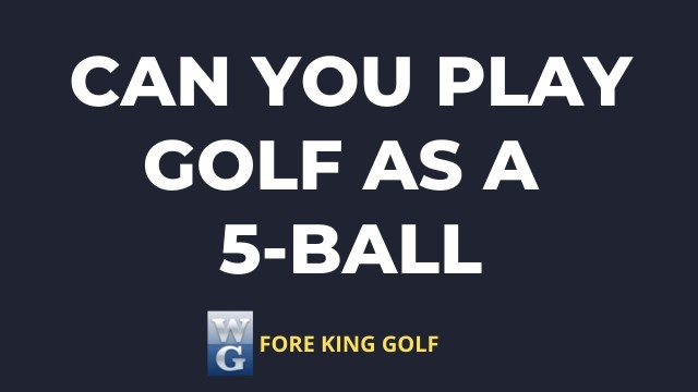 What's Wrong With A Fivesome? 5-Player Golf Explained