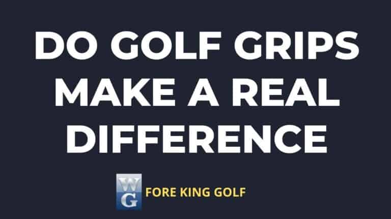 Do Golf Grips Make A Real Difference