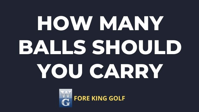 How Many Golf Balls Should You Carry?