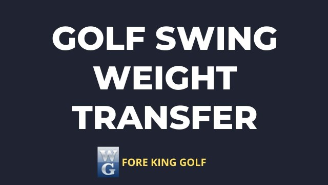 Weight Transfer In The Golf Swing Explained