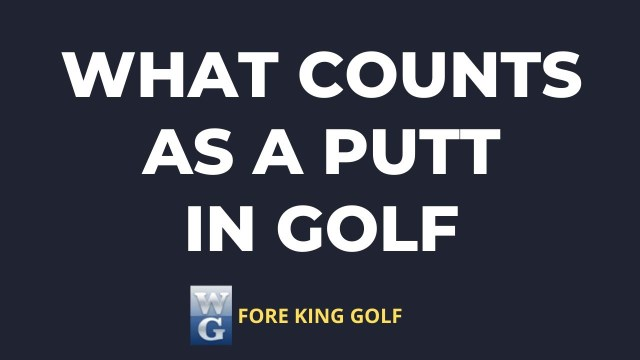 What Counts As A Putt In Golf?