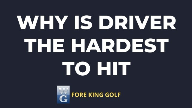 Why Is The Driver The Hardest To Hit?